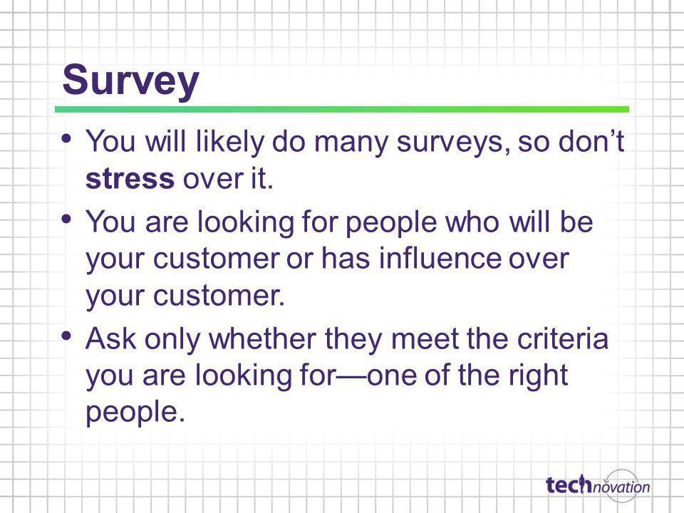 Survey You will likely do many surveys, so don't stress over it.