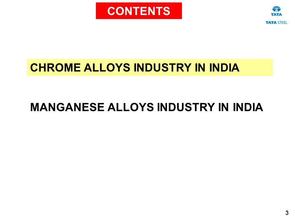 CONTENTS CHROME ALLOYS INDUSTRY IN INDIA MANGANESE ALLOYS INDUSTRY IN INDIA