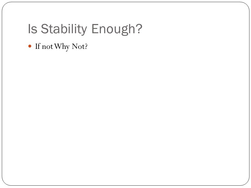 Is Stability Enough If not Why Not