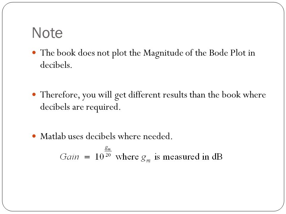 Note The book does not plot the Magnitude of the Bode Plot in decibels.