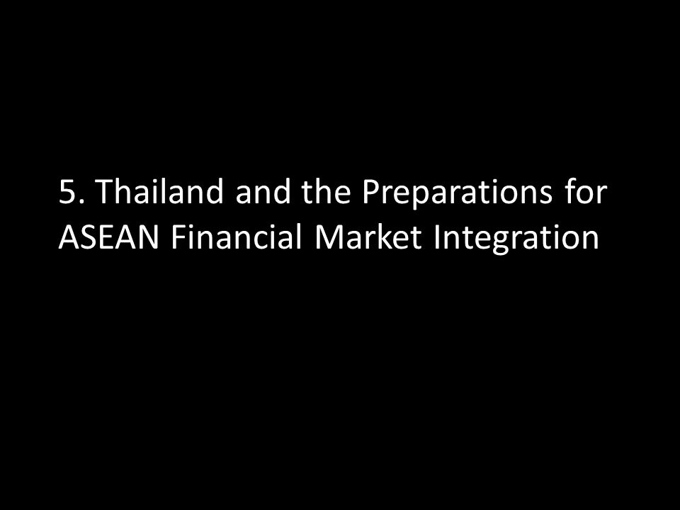 5. Thailand and the Preparations for ASEAN Financial Market Integration