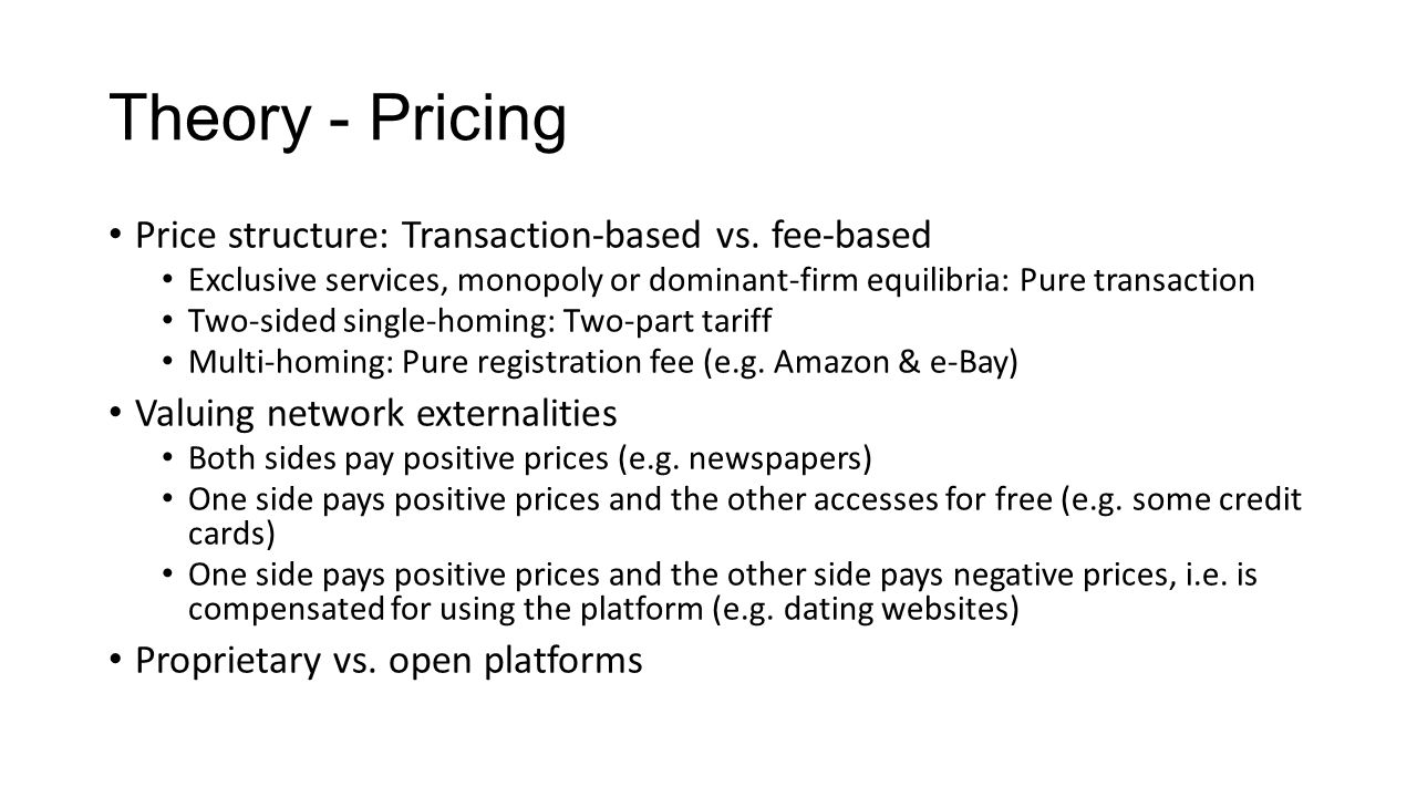 Theory - Pricing Price structure: Transaction-based vs. fee-based