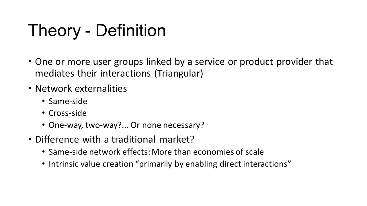 Theory - Definition One or more user groups linked by a service or product provider that mediates their interactions (Triangular)