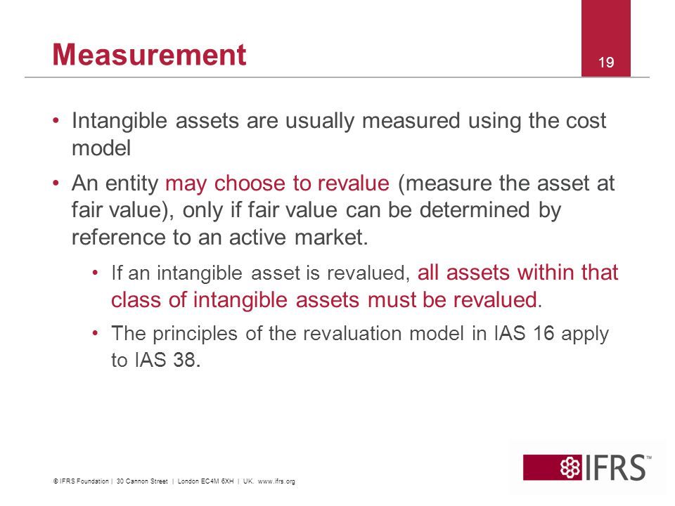 Measurement Intangible assets are usually measured using the cost model.