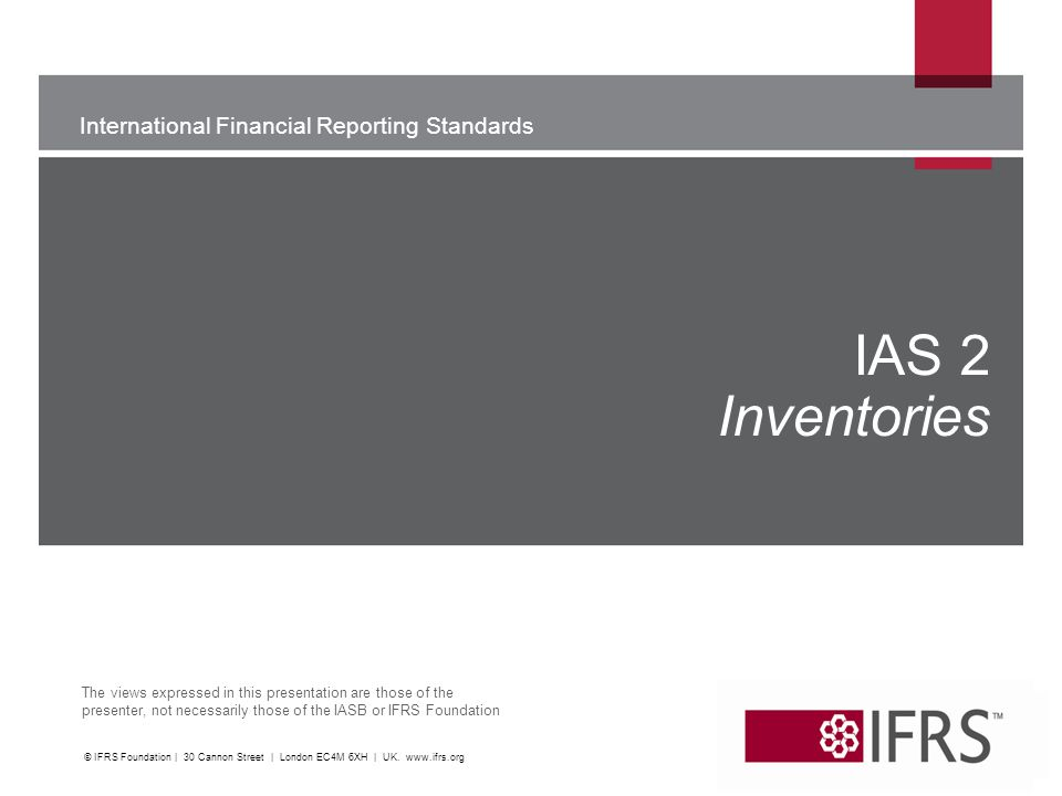 IAS 2 Inventories WU. © IFRS Foundation | 30 Cannon Street | London EC4M 6XH | UK.