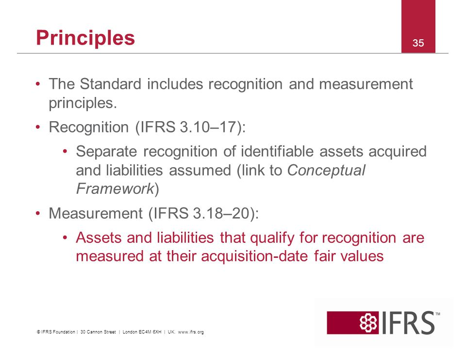 Principles The Standard includes recognition and measurement principles. Recognition (IFRS 3.10–17):