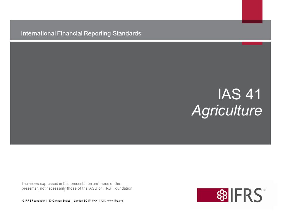 IAS 41 Agriculture WU. © IFRS Foundation | 30 Cannon Street | London EC4M 6XH | UK.