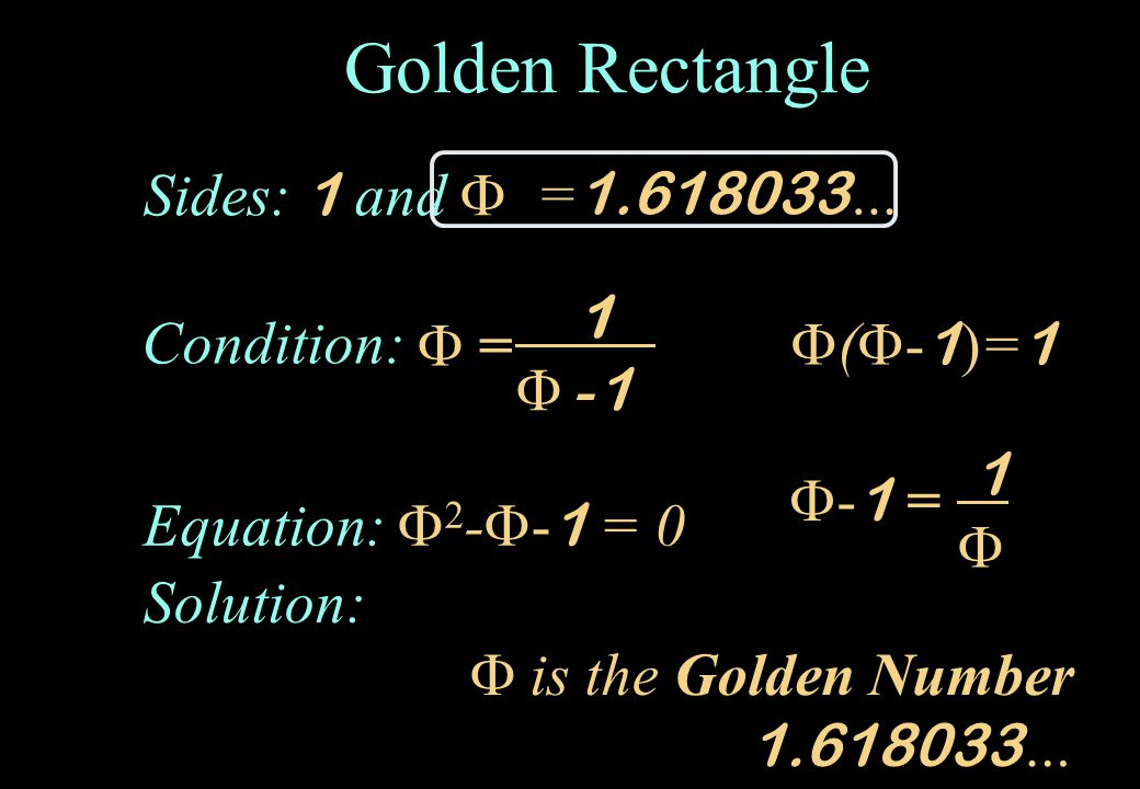 Golden Rectangle Sides: 1 and  =1.618033… 1  -1  = Condition:
