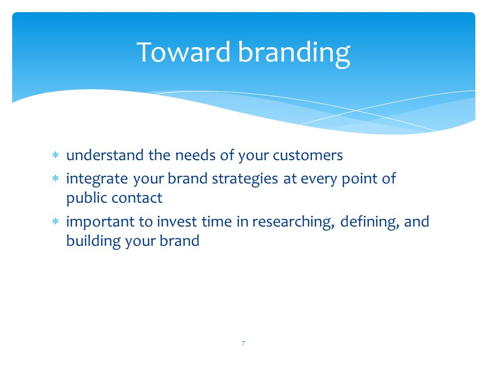 Toward branding understand the needs of your customers