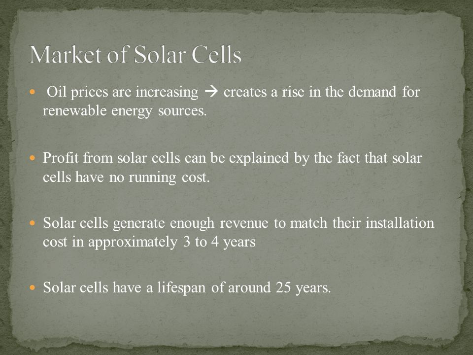 Market of Solar Cells Oil prices are increasing  creates a rise in the demand for renewable energy sources.