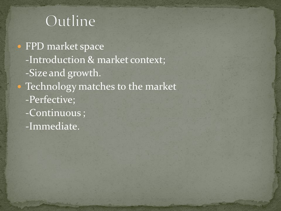 Outline FPD market space -Introduction & market context;