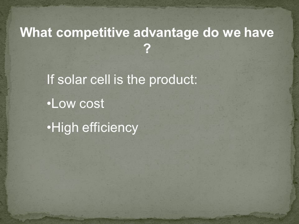 What competitive advantage do we have