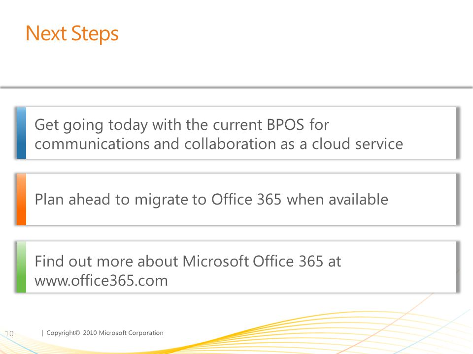 Next Steps Get going today with the current BPOS for communications and collaboration as a cloud service.