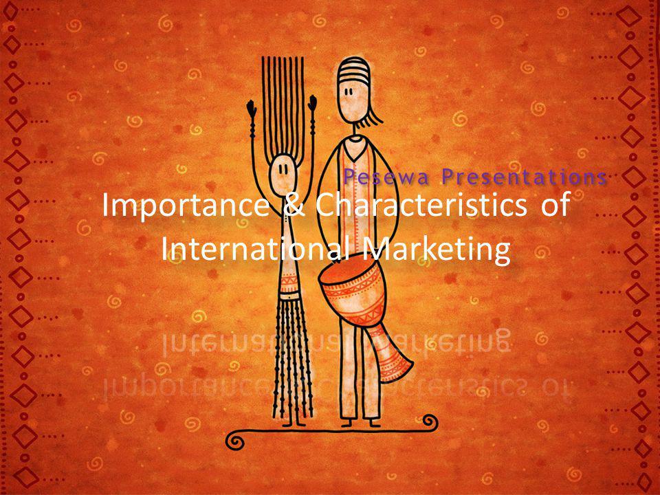Importance & Characteristics of International Marketing