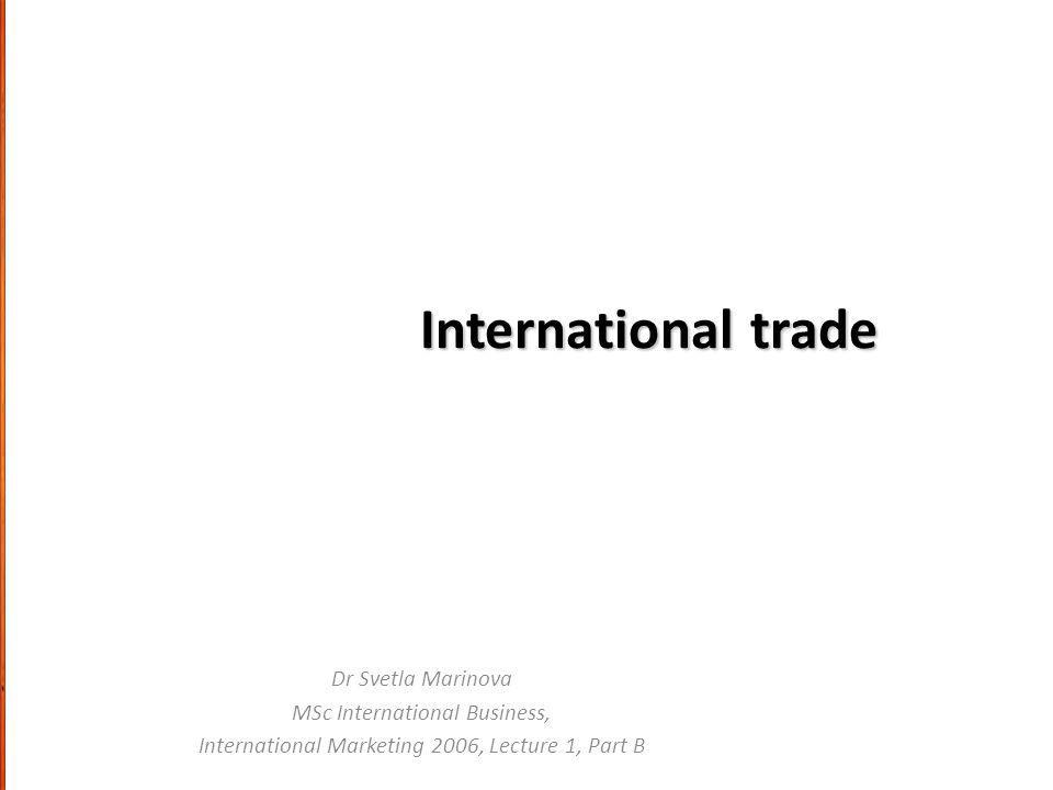 International trade Dr Svetla Marinova MSc International Business,