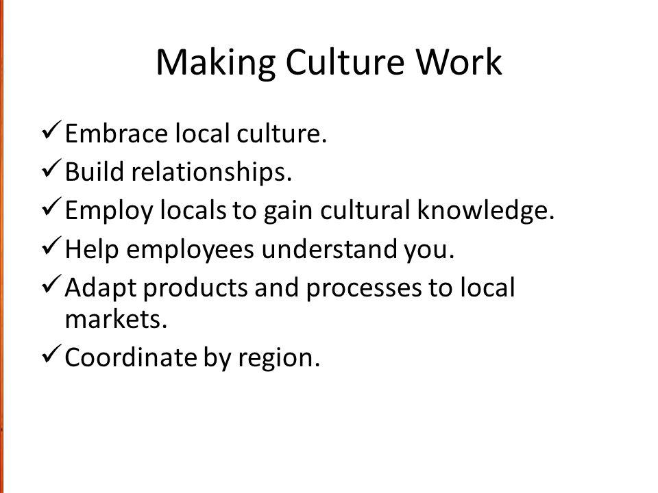 Making Culture Work Embrace local culture. Build relationships.