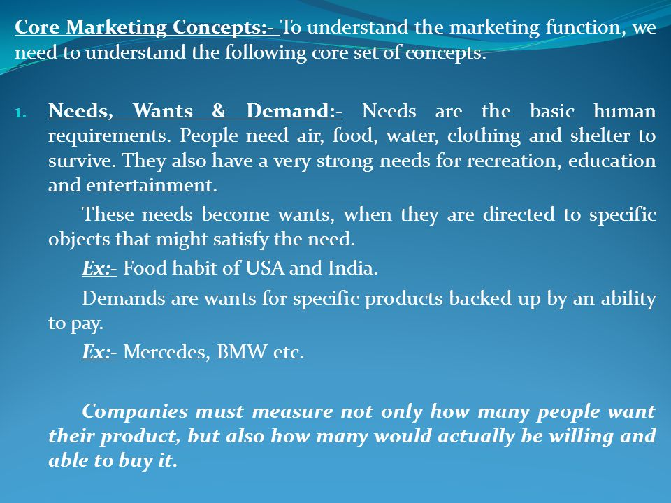 Core Marketing Concepts:- To understand the marketing function, we need to understand the following core set of concepts.