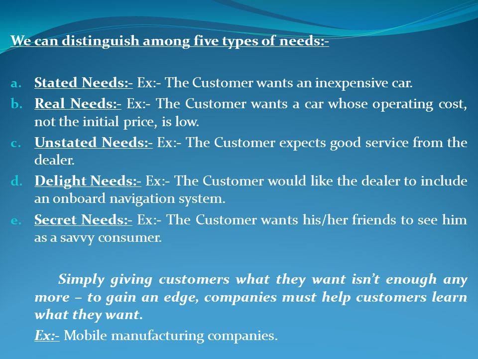We can distinguish among five types of needs:-