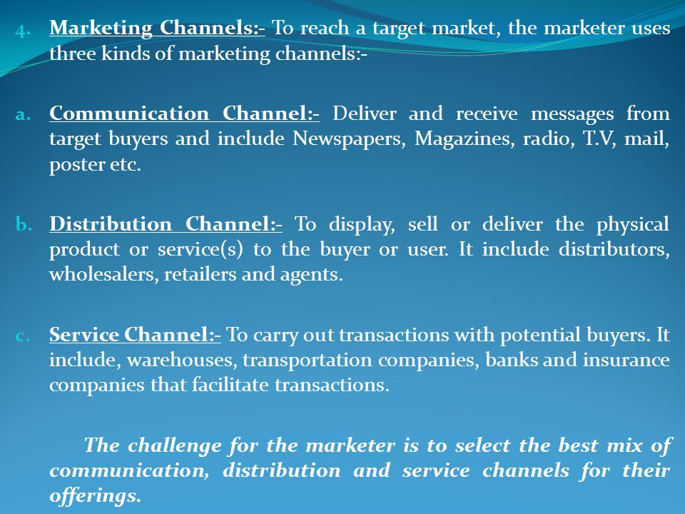 Marketing Channels:- To reach a target market, the marketer uses three kinds of marketing channels:-