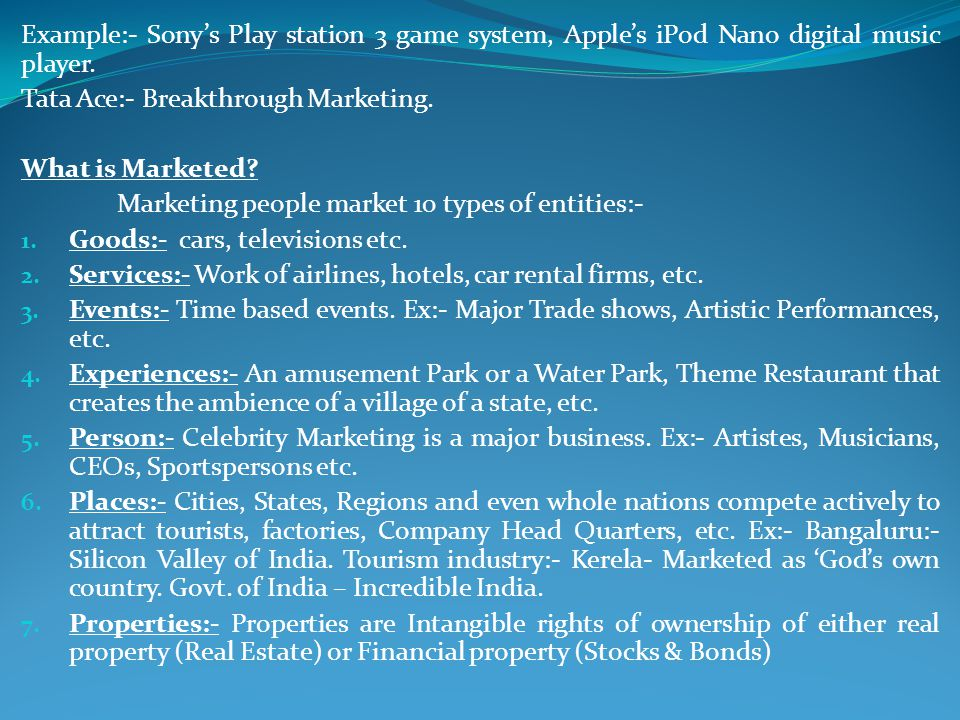 Example:- Sony's Play station 3 game system, Apple's iPod Nano digital music player.