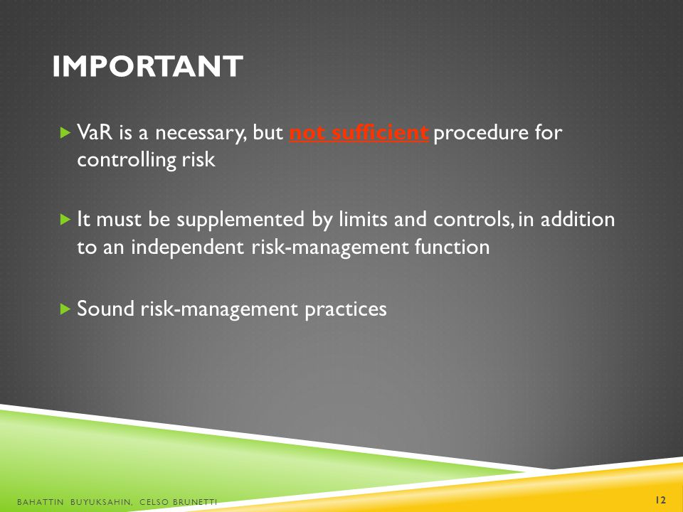 Important VaR is a necessary, but not sufficient procedure for controlling risk.