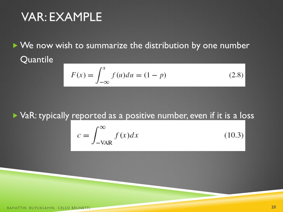 VaR: Example We now wish to summarize the distribution by one number