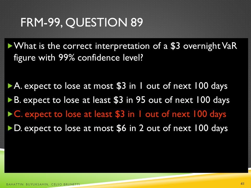 FRM-99, Question 89 What is the correct interpretation of a $3 overnight VaR figure with 99% confidence level
