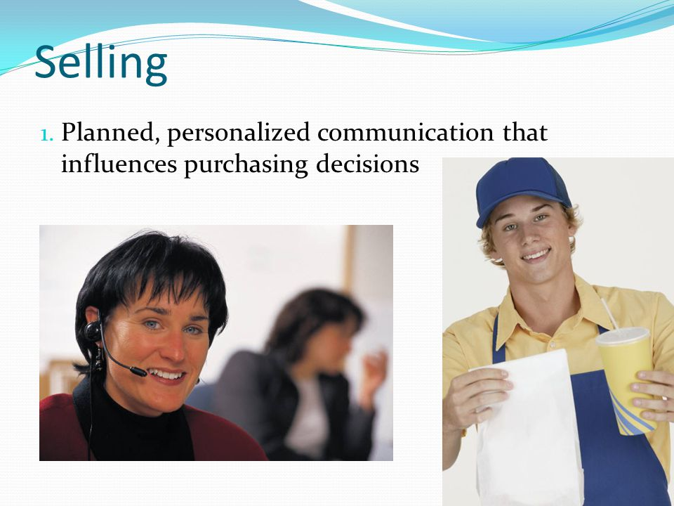 Selling Planned, personalized communication that influences purchasing decisions
