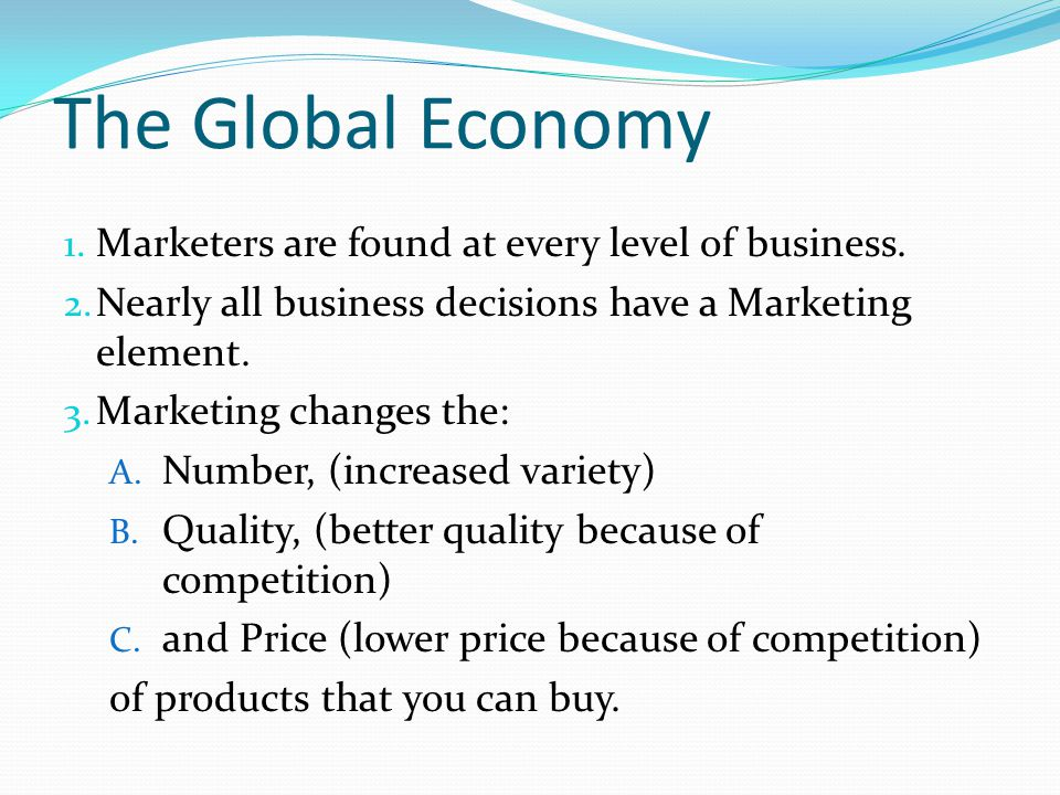 The Global Economy Marketers are found at every level of business.
