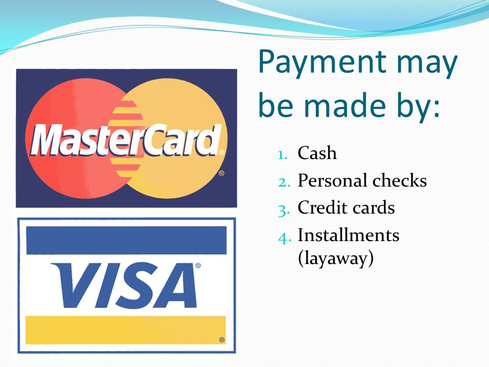 Payment may be made by: Cash Personal checks Credit cards