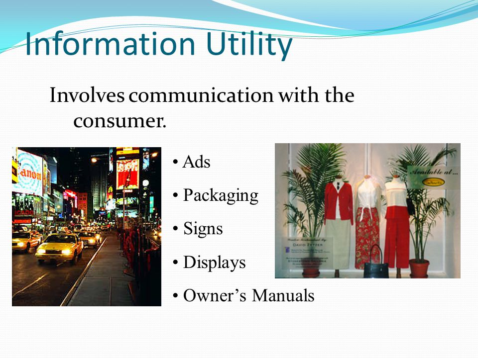 Information Utility Involves communication with the consumer. Ads