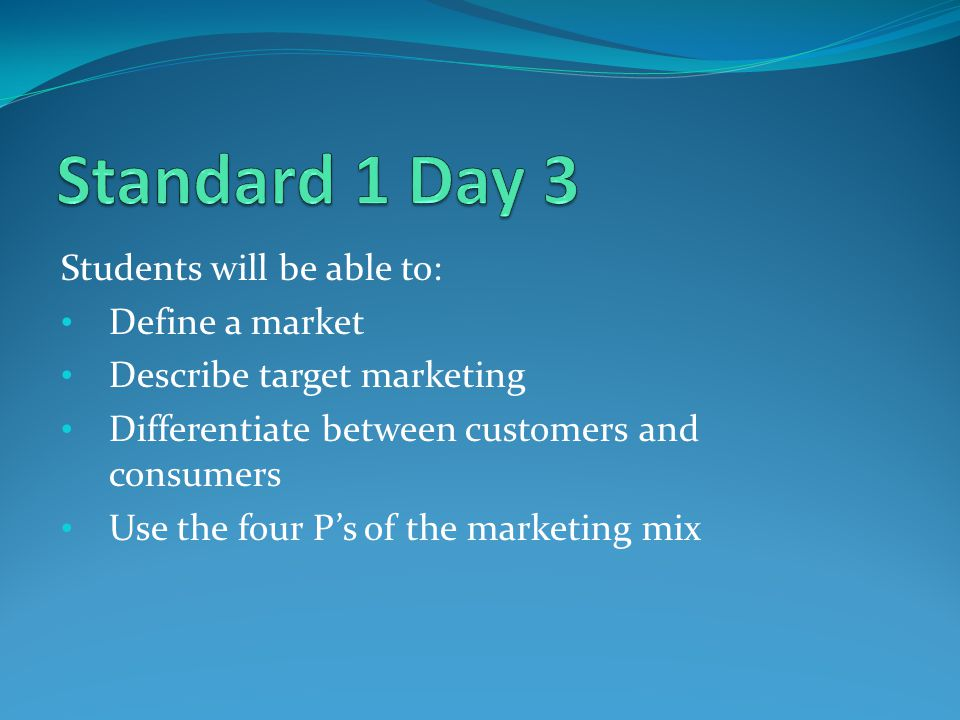 Standard 1 Day 3 Students will be able to: Define a market