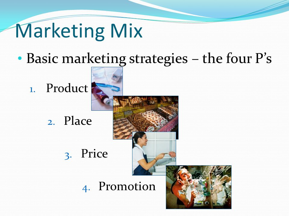 Marketing Mix Basic marketing strategies – the four P's Product Place