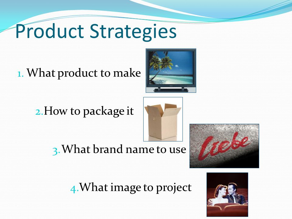 Product Strategies What product to make How to package it