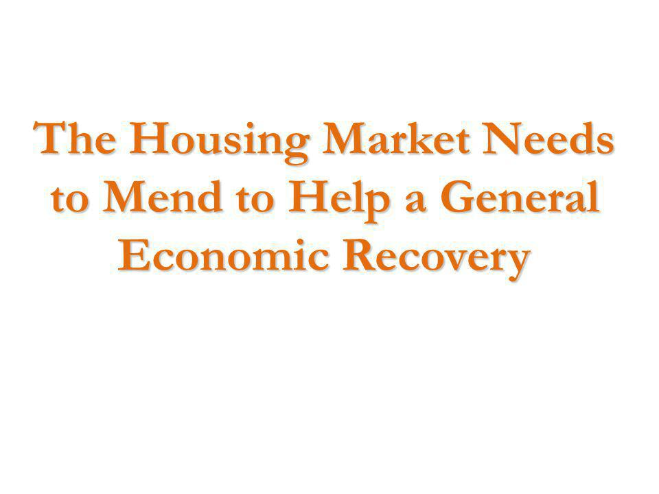 The Housing Market Needs to Mend to Help a General Economic Recovery
