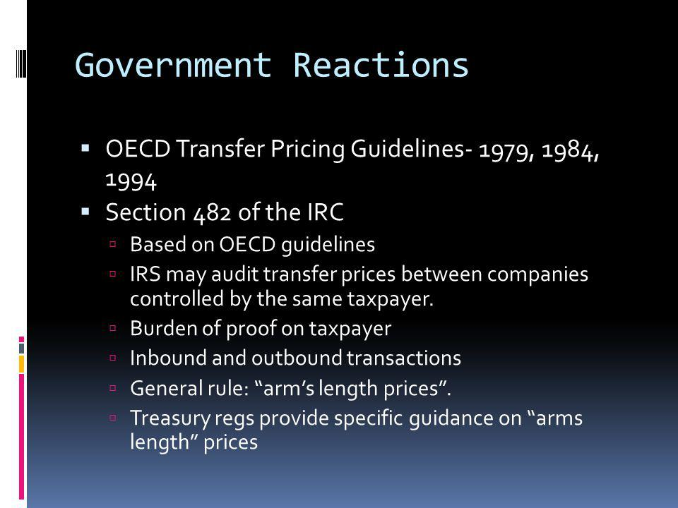 Government Reactions OECD Transfer Pricing Guidelines- 1979, 1984, 1994. Section 482 of the IRC. Based on OECD guidelines.