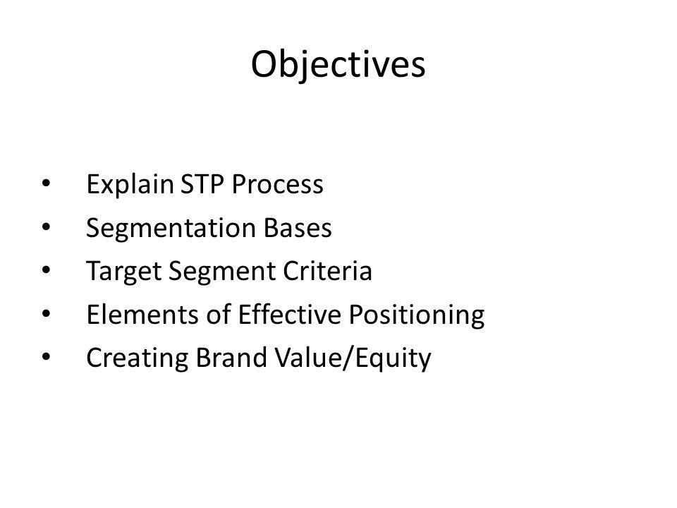 Objectives Explain STP Process Segmentation Bases