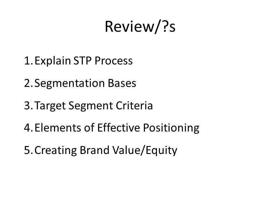 Review/ s Explain STP Process Segmentation Bases