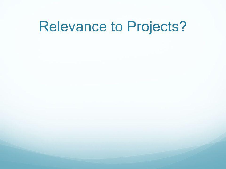 Relevance to Projects