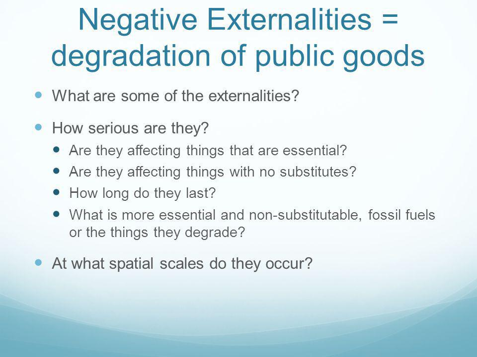 Negative Externalities = degradation of public goods