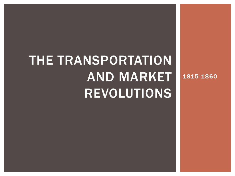 The Transportation and Market Revolutions