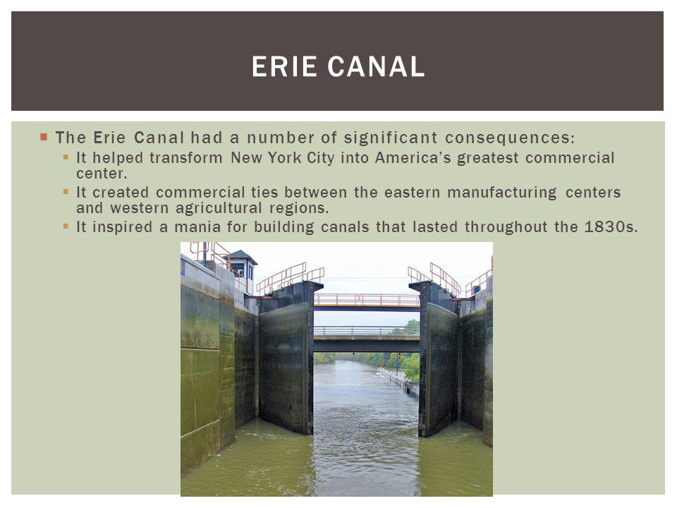 Erie Canal The Erie Canal had a number of significant consequences: