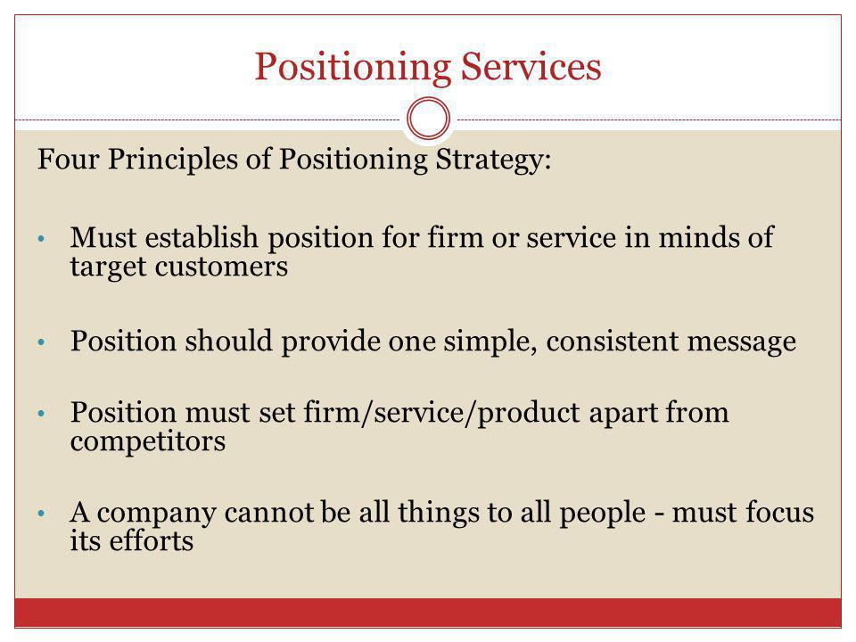 Positioning Services Four Principles of Positioning Strategy: