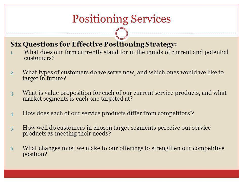 Positioning Services Six Questions for Effective Positioning Strategy: