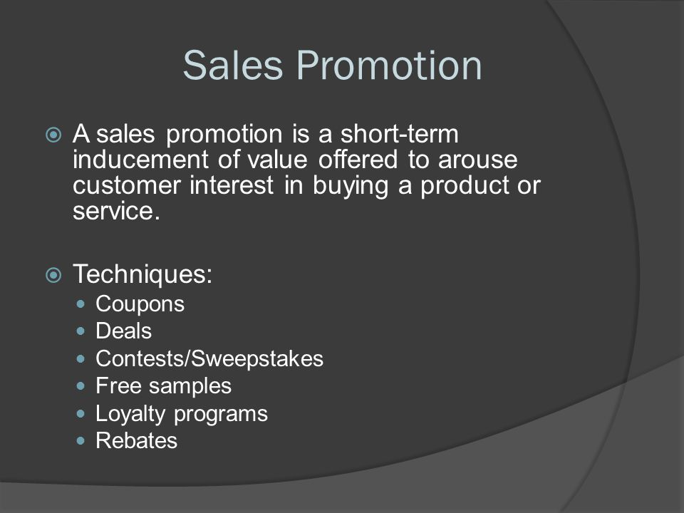 Sales Promotion A sales promotion is a short-term inducement of value offered to arouse customer interest in buying a product or service.