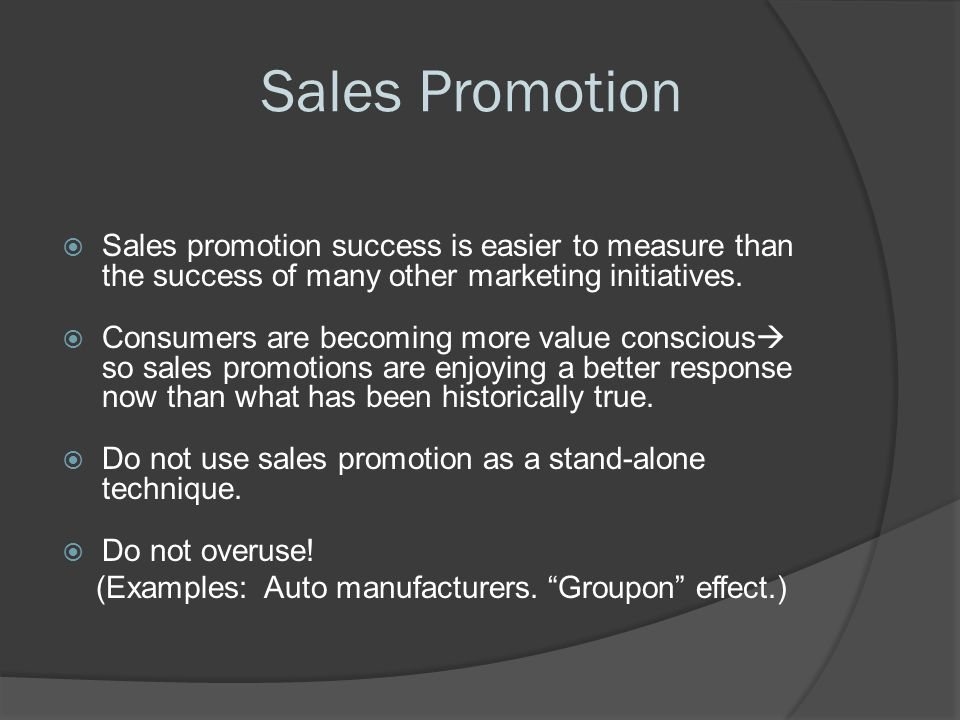 Sales Promotion Sales promotion success is easier to measure than the success of many other marketing initiatives.