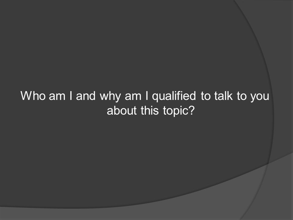 Who am I and why am I qualified to talk to you about this topic