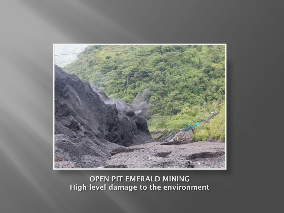 OPEN PIT EMERALD MINING High level damage to the environment