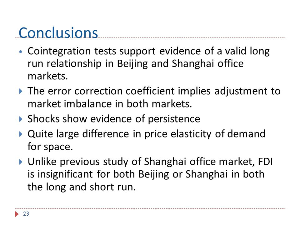 Conclusions Cointegration tests support evidence of a valid long run relationship in Beijing and Shanghai office markets.