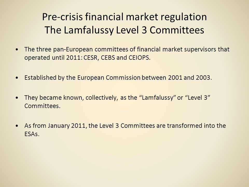 Pre-crisis financial market regulation The Lamfalussy Level 3 Committees